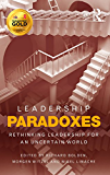Leadership Paradoxes: Rethinking Leadership for an Uncertain World