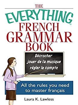 The Everything French Grammar Book: All the Rules You Need to Master Français (Everything®) by [Lawless, Laura K]