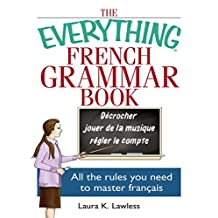 The Everything French Grammar Book: All the Rules You Need to Master Français (Everything®)