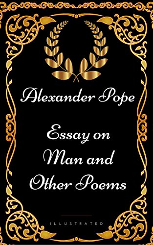 Essay On Man And Other Poems  By Alexander Pope  Illustrated  Essay On Man And Other Poems  By Alexander Pope  Illustrated By  Alexander Pope