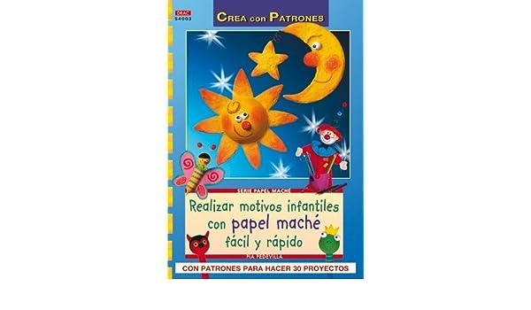 Realizar motivos infantiles con papel mache rapido y facil: Pia Pedevilla: 9788498741087: Amazon.com: Books