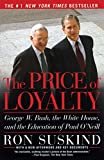 Book cover image for The Price of Loyalty: George W. Bush, the White House, and the Education of Paul O'Neill
