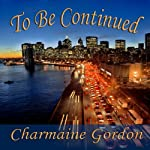 To Be Continued | Charmaine Gordon