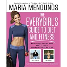 By Maria Menounos - The EveryGirl's Guide to Diet and Fitness: How I Lost 40 lbs and Kept It Off-And How You Can Too!