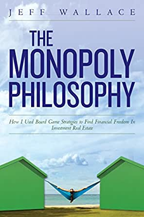 The Monopoly Philosophy: How I Used Board Game Strategies to Find Financial Freedom In Investment Real Estate (English Edition) eBook: Wallace, Jeff: Amazon.es: Tienda Kindle