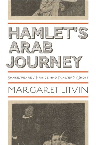Download Hamlet's Arab Journey: Shakespeare's Prince and Nasser's Ghost (Translation/Transnation) Pdf
