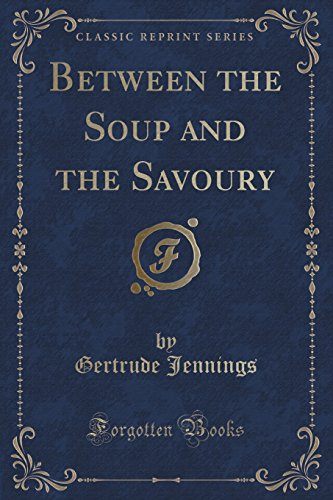 Between the Soup and the Savoury (Classic Reprint)