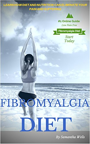 Fibromyalgia Diet: Learn How Diet And Nutrition Can Eliminate Your Pain and Suffering Forever (Fibromyalgia, disease, diet, nerve pain, nervous system, ... celiac, allergies, atkins, paleo)