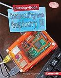 Cutting-Edge Computing With Raspberry Pi (Searchlight Books: Cutting-Edge STEM)
