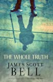 The Whole Truth, James Scott Bell and James S. Bell, 0310269032