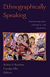 Ethnographically Speaking: Autoethnography, Literature, and Aesthetics (Ethnographic Alternatives)