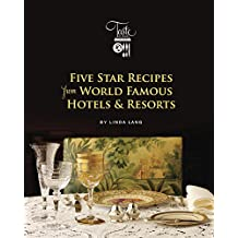 Five Star Recipes from World Famous Hotels & Resorts (Linda Lang's Taste of Travel Book 1)