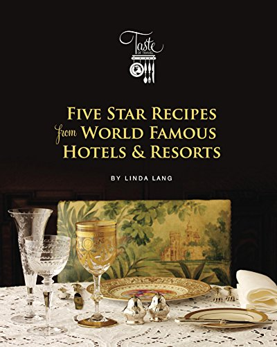 Five Star Recipes from World Famous Hotels & Resorts (Linda Lang's Taste of Travel Book 1) by Linda Lang