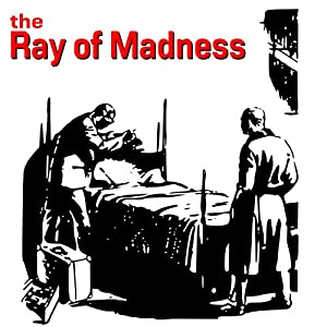 The Ray of Madness Audiobook