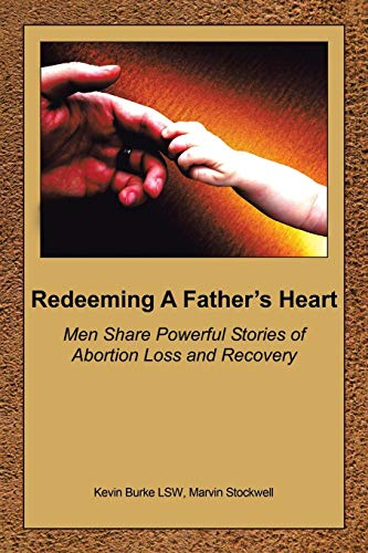 (Redeeming A Father's Heart: Men Share Powerful Stories of Abortion Loss and Recovery)