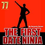 The First Date Ninja: How to Be the Best Date She Ever Had | Seventy Seven