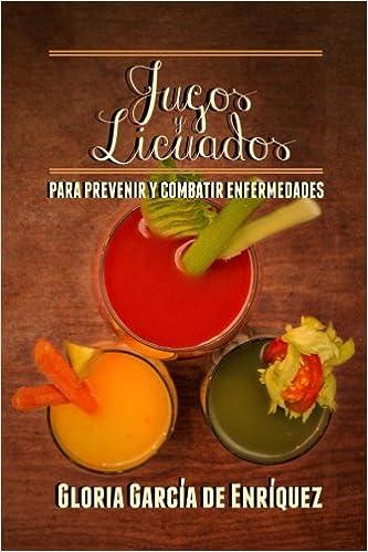 Book JUGOS Y LICUADOS Para prevenir y combatir enfermedades: Para prevenir y combatir enfermedades