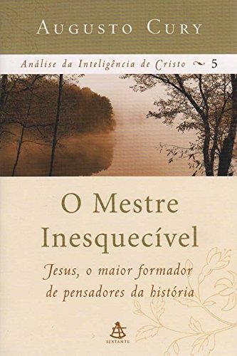 O Mestre Inesquecível - Coleção Análise da Inteligência de Cristo