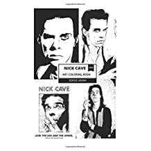 Nick Cave Art Coloring Book: Bad Seeds Frontman and Existential Lyricist, Gothic Rock Prodigy and Emotional Artist Inspired Adult Coloring Book