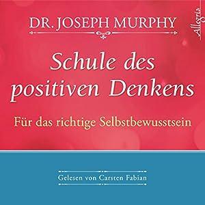 Schule des positiven Denkens: Für das richtige Selbstbewußtsein Hörbuch