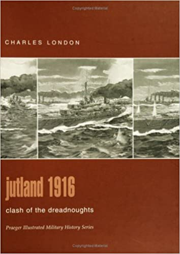 Book Jutland 1916: Clash of the Dreadnoughts (Praeger Illustrated Military History)
