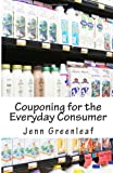 Couponing for the Everyday Consumer, Jenn Greenleaf, 1482773791