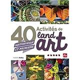 40 activités de land Art: maternelle et primaire