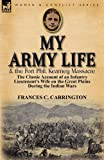 My Army Life and the Fort Phil Kearney Massacre, Frances C. Carrington, 085706925X