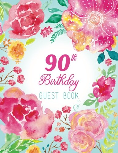 90th Birthday Guest Book: Extra Large Guest Book 100 Pages 8.5 x 11, Pink Teal Floral Watercolor