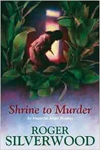Shrine to Murder (DI Michael Angel): Roger Silverwood