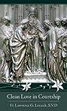 Clean Love in Courtship, Lawrence G. Lovasik, 0895550954