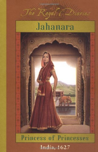 The Royal Diaries: Jahanara, Princess Of Princesses: India, 1627 (The Royal Diaries)