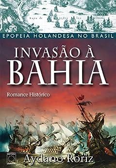 Invasão à Bahia por [Roriz, Aydano]