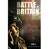 WWII: Battle of Britain - The Air Battle For England (World War II Book Series 1)