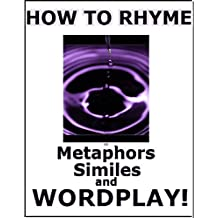 How to Rhyme Vol 4: Metaphors, Similes and WORDPLAY!