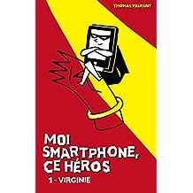 Moi smartphone, ce héros - 1 - Virginie (French Edition)