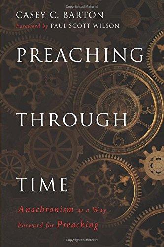 Preaching Through Time: Anachronism as a Way Forward for Preaching PDF
