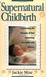 Supernatural Childbirth: Experiencing the Promises of God Concerning Conception and Delivery by Jackie Mize (1993)