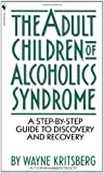 Adult Children of Alcoholics Syndrome: A Step By Step Guide To Discovery And Recovery