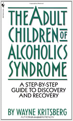 Adult Children of Alcoholics Syndrome: A Step By Step Guide To ...