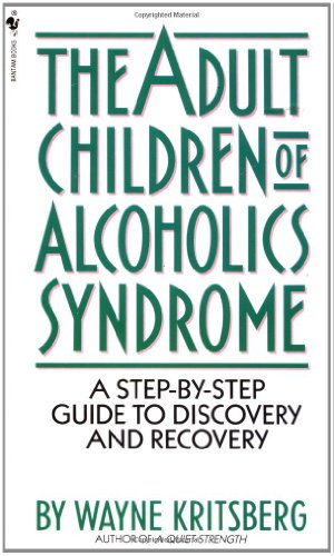 Search : Adult Children of Alcoholics Syndrome: A Step By Step Guide To Discovery And Recovery