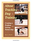 About Tracking Dog Training: Creating a Problem Solving Partnership