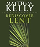 Rediscover Lent, Matthew Kelly, 1616362375