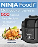 NINJA Foodi®  Multicooker Cookbook 500: Quick &   Easy Recipes   for Healthy   Meals