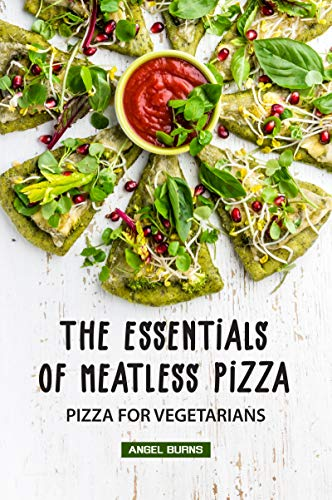 The Essentials of Meatless Pizza: Pizza for Vegetarians