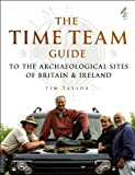 "The ""Time Team"" Guide to the Archaeological Sites of Britain and Ireland"
