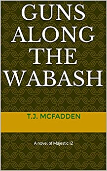 Guns along the Wabash: A novel of Majestic 12 (The Prometheus Initiative) by [Mcfadden, T.J.]