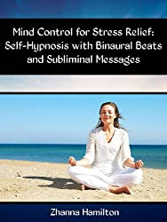 Mind Control for Stress Relief: Self-Hypnosis with Binaural Beats and Subliminal Messages