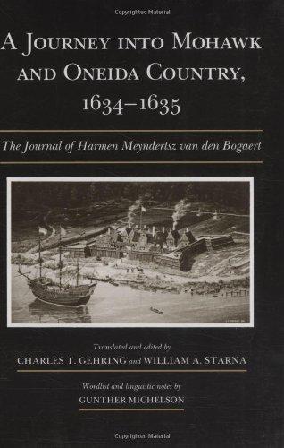 A Journey Into Mohawk and Oneida Country, 1634-1635: The Journal of Harmen Meyndertsz Van Den Bogaert (Iroquois & Th