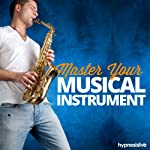 Master Your Musical Instrument Hypnosis: Play Your Instrument Like a Pro, with Hypnosis |  Hypnosis Live